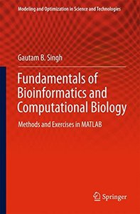 Fundamentals of Bioinformatics and Computational Biology: Methods and Exercises in MATLAB (Modeling and Optimization in Science and Technologies)-cover