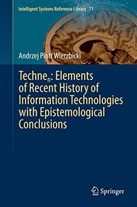 Technen: Elements of Recent History of Information Technologies with Epistemological Conclusions (Intelligent Systems Reference Library)-cover