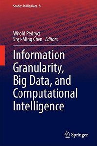 Information Granularity, Big Data, and Computational Intelligence (Studies in Big Data)-cover