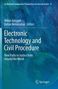 Electronic Technology and Civil Procedure: New Paths to Justice from Around the World (Ius Gentium: Comparative Perspectives on Law and Justice)