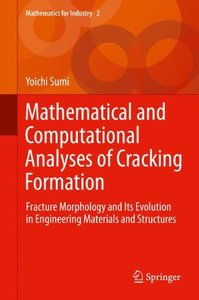 Mathematical and Computational Analyses of Cracking Formation: Fracture Morphology and Its Evolution in Engineering Materials and Structures (Mathematics for Industry)-cover