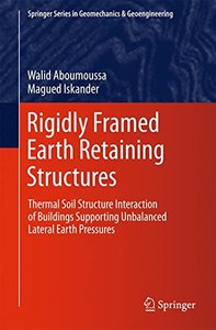 Rigidly Framed Earth Retaining Structures: Thermal soil structure interaction of buildings supporting unbalanced lateral earth pressures (Springer Series in Geomechanics and Geoengineering)-cover