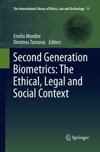 Second Generation Biometrics: The Ethical, Legal and Social Context (The International Library of Ethics, Law and Technology)
