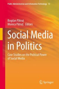 Social Media in Politics: Case Studies on the Political Power of Social Media (Public Administration and Information Technology)-cover