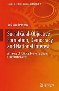 Social Goal-Objective Formation, Democracy and National Interest: A Theory of Political Economy Under Fuzzy Rationality (Studies in Systems, Decision and Control)-cover