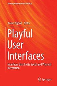 Playful User Interfaces: Interfaces that Invite Social and Physical Interaction (Gaming Media and Social Effects)-cover