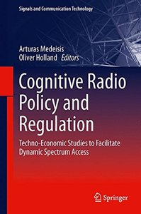 Cognitive Radio Policy and Regulation: Techno-Economic Studies to Facilitate Dynamic Spectrum Access (Signals and Communication Technology)-cover