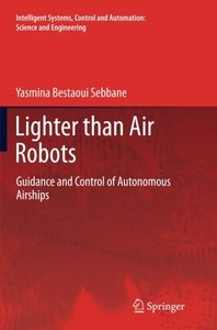 Lighter than Air Robots: Guidance and Control of Autonomous Airships (Intelligent Systems, Control and Automation: Science and Engineering) (Volume 58)-cover