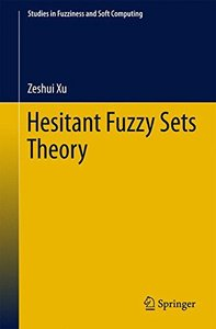 Hesitant Fuzzy Sets Theory (Studies in Fuzziness and Soft Computing)-cover