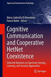 Cognitive Communication and Cooperative HetNet Coexistence: Selected Advances on Spectrum Sensing, Learning, and Security Approaches (Signals and Communication Technology)-cover