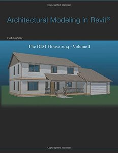 Architectural Modeling in Revit®: The BIM House 2014 - Volume I-cover