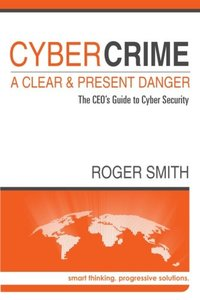CyberCrime - A Clear and Present Danger: The CEO's Guide to Cyber Security-cover