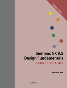Siemens NX 8.5 Design Fundamentals: A Step by Step Guide-cover