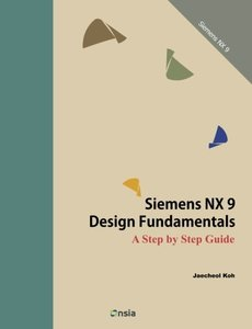 Siemens NX 9 Design Fundamentals: A Step by Step Guide-cover
