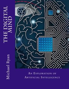 The Digital Mind: An Exploration of artificial intelligence