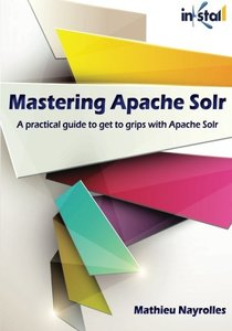 Mastering Apache Solr (Colored Version): practical guide to get to grips with Apache Solr-cover