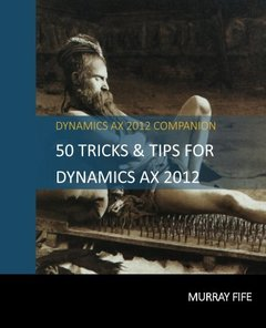50 Tips & Tricks for Dynamics AX 2012 (Dynamics AX Tricks & Tips) (Volume 1)-cover