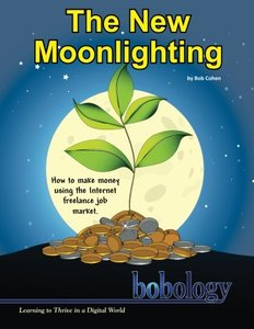 The New Moonlighting: How to find work and make money on the Internet freelance job market-cover