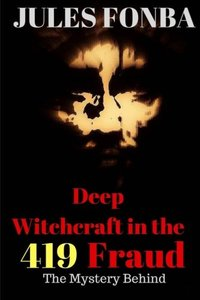 Deep Witchcraft In The 419 Fraud: The Mystery Behind-cover