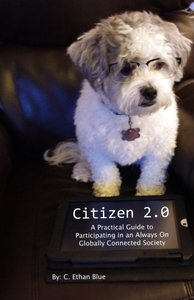 Citizen 2.0: A Practical Guide to Participating in an Always On Globally Connected Society