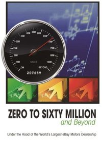 Zero to Sixty Million: Under the Hood of the World's Largest eBay Motors Dealer-cover