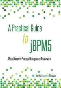 A Practical Guide to jBPM5: JBoss Business Process Management framework-cover