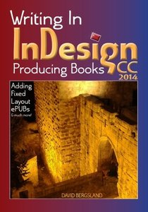 Writing In InDesign CC 2014 Producing Books: Adding Fixed Layout ePUBs & much more-cover