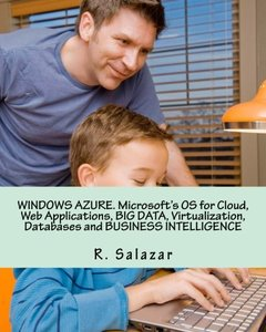 WINDOWS AZURE. Microsoft's OS for Cloud, Web Applications, BIG DATA, Virtualization, Databases and BUSINESS INTELLIGENCE-cover