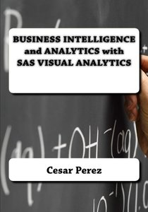 BUSINESS INTELLIGENCE and ANALYTICS with SAS VISUAL ANALYTICS-cover