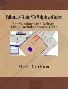 Python3.3.4 Tkinter/Ttk Widgets and Sqlite3: For Windows and Debian-Linux Includes Source Code-cover