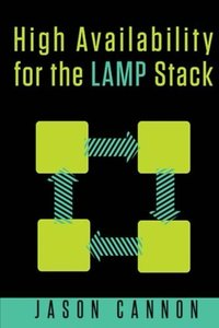 High Availability for the LAMP Stack: Eliminate Single Points of Failure and Increase Uptime for Your Linux, Apache, MySQL, and PHP Based Web Applications-cover