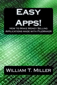Easy Apps!: How to Make Money Selling Applications made with FileMaker-cover