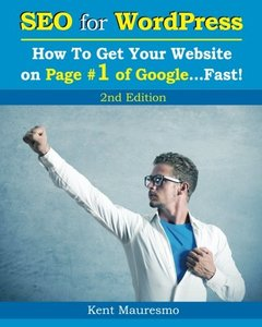 SEO for WordPress: How To Get Your Website on Page #1 of Google...Fast! [2nd Edition] (Volume 2)-cover