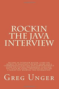 Rockin the Java Interview: Become an interview master, learn the secret to negotiating the best salary and a comprehensive question and answer ... costing you thousands of dollars each year.