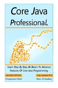 Core Java Professional: Learn Step By Step All Basics To Advance Features Of Core Java Programming.-cover