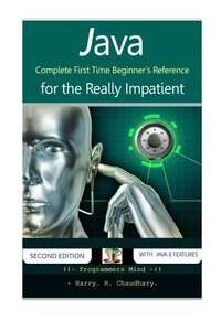 Java: Complete First Time Beginner's Reference for the Really Impatient.-cover
