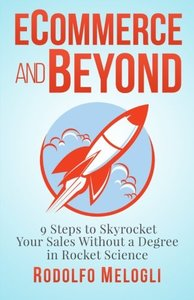 Ecommerce and Beyond: 9 Steps to Skyrocket Your Sales Without a Degree in Rocket Science-cover