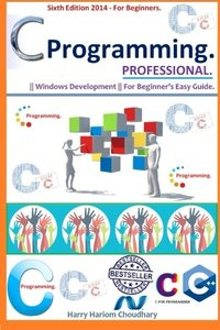 C Programming Professional.: Sixth Edition 2014 For Beginner's.-cover