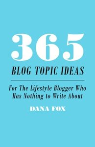 365 Blog Topic Ideas: For The Lifestyle Blogger Who Has Nothing to Write About-cover