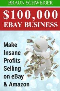 $100,000 eBay Business: Make Insane Profits Selling on eBay & Amazon-cover