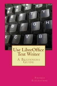 Use LibreOffice Text Writer: A Beginners Guide-cover