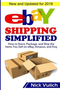 eBay Shipping Simplified: How to Store, Package, and Ship the Items You Sell on eBay, Amazon, and Etsy (eBay Selling Made Easy)-cover