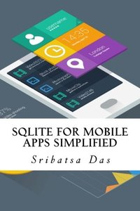 SQLite for Mobile Apps Simplified: Step by step details to create and access database from Android, BlackBerry and iPhone Apps-cover