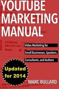 YouTube Marketing Manual: Video Marketing for Businesses, Speakers, Consultants, and Authors-cover
