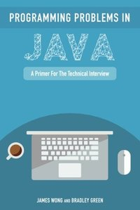 Programming Problems in Java: A Primer for the Technical Interview