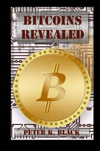BitCoins Revealed: How it works, Myths busted, Mining and strategies-cover