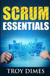 Scrum Essentials: Agile Software Development and Agile Project Management for Project Managers, Scrum Masters, Product Owners, and Stakeholders-cover