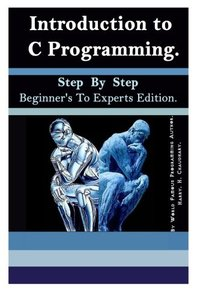 Introduction to C Programming :: Step By Step Beginner's To Experts Edition.-cover