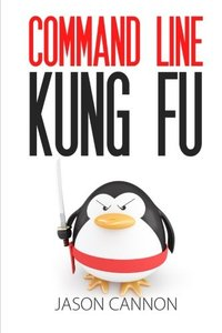 Command Line Kung Fu: Bash Scripting Tricks, Linux Shell Programming Tips, and Bash One-liners-cover