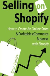Selling on Shopify: How to Create an Online Store & Profitable eCommerce Busines-cover